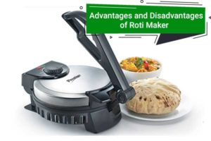 Advantages and Disadvantages of Roti Maker