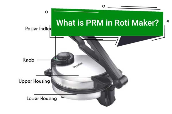 What is PRM in roti maker? And 3 Best PRM Roti Makers of 2019