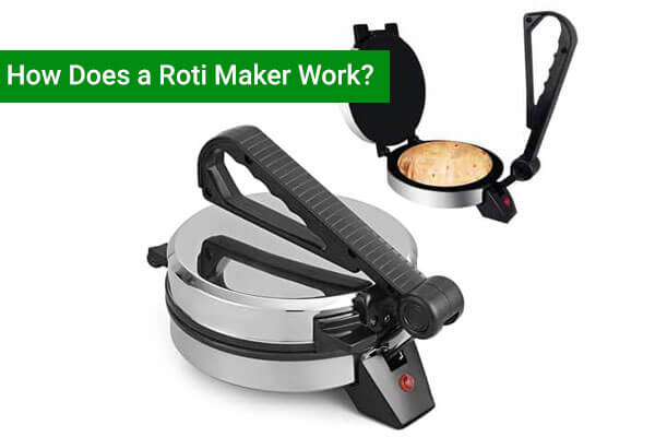 How Does a Roti Maker Work?