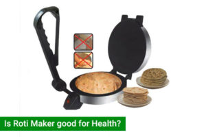 Is Roti Maker Good for Health