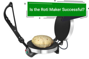 Is the Roti Maker Successful and Why?