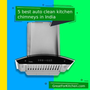 5 best auto clean kitchen chimney in India