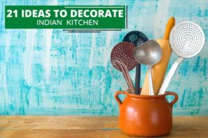 21 Ideas to Decorate Indian Kitchen
