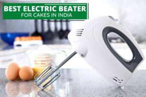 7 Best Electric Beater for Cakes in India