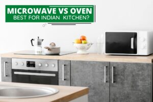 Microwave vs Oven: What's Best for Indian Kitchen?