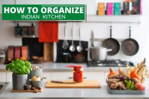 How to Organize Indian Kitchen: A Step by Step Guide